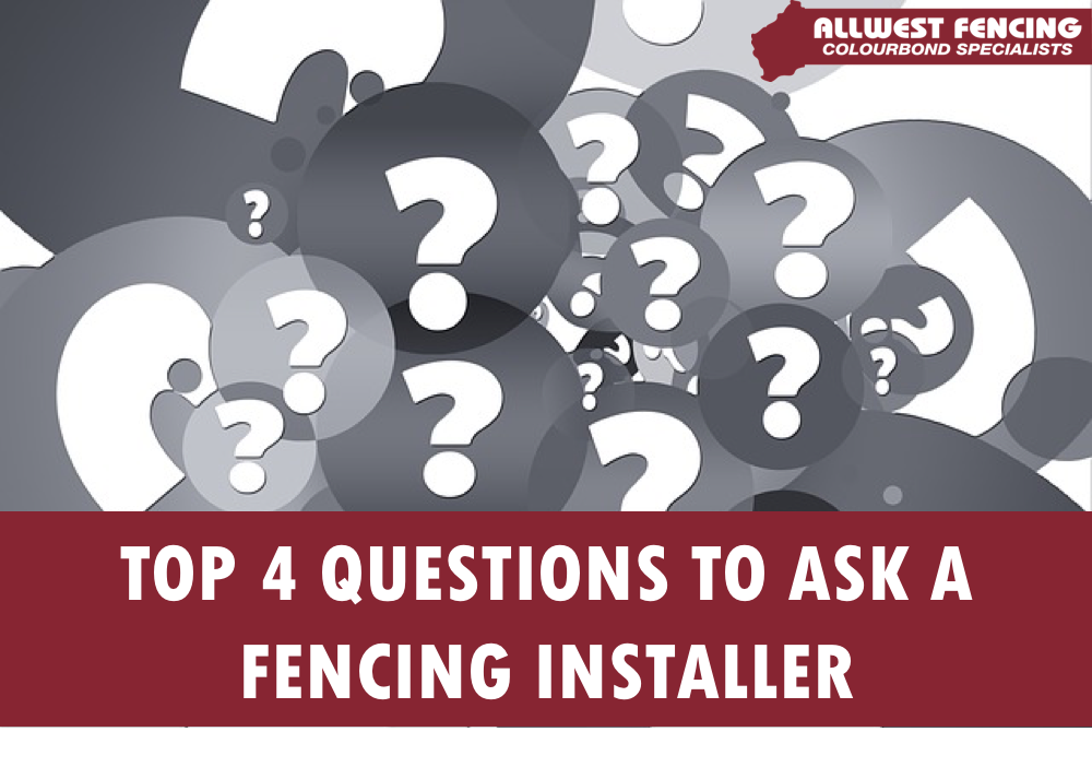 Top 4 Questions to Ask Your Fencing Installer - Allwest Fencing - Colorbond Fencing & Gate Specialists in perth