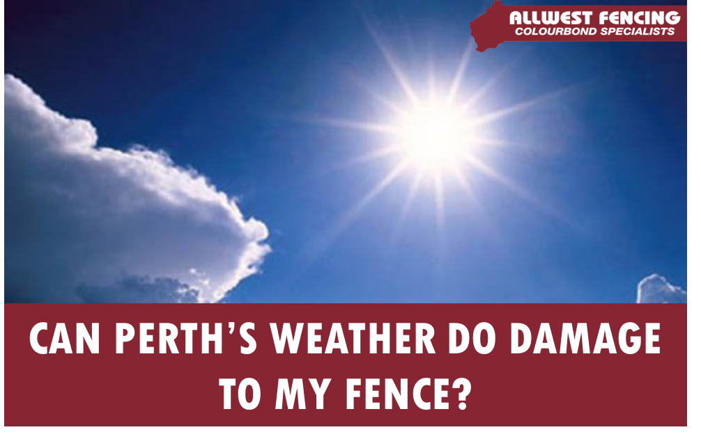 Can Perth's Weather Impact Your Fence - Allwest Fencing - Perth Colorbond Fencing & Gate Specialists